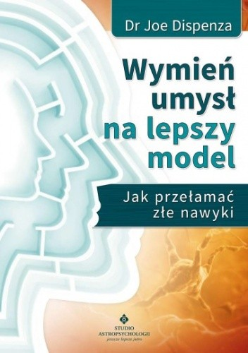 Okładka książki Wymień umysł na lepszy model. Jak przełamać złe nawyki