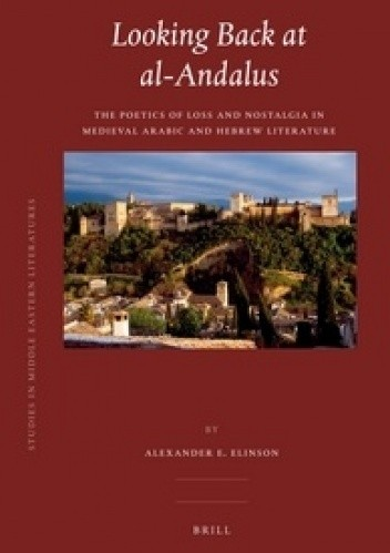 Okładka książki Looking Back at Al-Andalus. The Poetics of Loss and Nostalgia in Medieval Arabic and Hebrew Literature