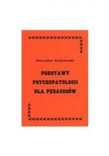 Okładka książki Podstawy psychopatologii dla pedagogów