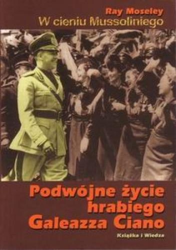 Okładka książki W cieniu Mussoliniego. Podwójne życie hrabiego Galeazza Ciano.