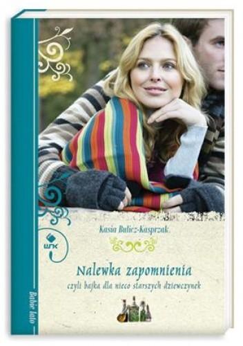 Okładka książki Nalewka zapomnienia czyli bajka dla nieco starszych dziewczynek