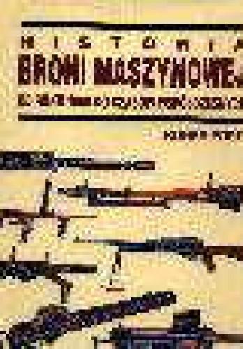 Okładka książki Historia broni maszynowej od roku 1860 do czasów współczesnych