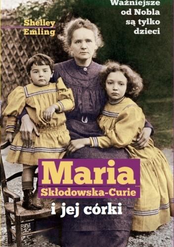Okładka książki Maria Skłodowska-Curie i jej córki
