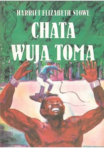 Okładka książki Chata wuja Toma. Powieść z czasów niewolnictwa Murzynów w Ameryce