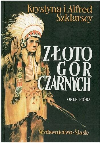 Okładka książki Złoto Gór Czarnych. Trylogia indiańska. Tom I: Orle pióra