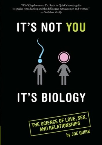Okładka książki It's Not You, It's Biology.: The Science of Love, Sex, and Relationships