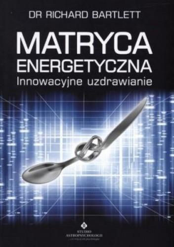Okładka książki Matryca Energetyczna. Innowacyjne uzdrawianie.