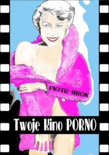 Okładka książki Twoje Kino Porno
