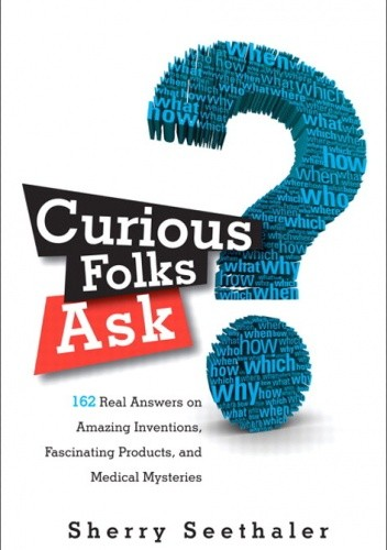 Okładka książki Curious Folks Ask: 162 Real Answers on Amazing Inventions, Fascinating Products, and Medical Mysteries