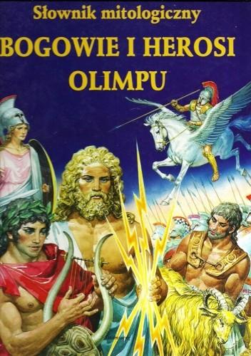 Okładka książki Bogowie i herosi Olimpu. Słownik mitologiczny