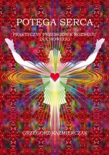 Okładka książki Potęga serca. Praktyczny przewodnik rozwoju duchowego papier