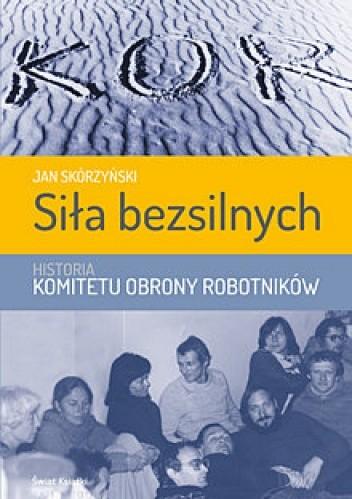 Okładka książki Siła bezsilnych historia Komitetu Obrony Robotników