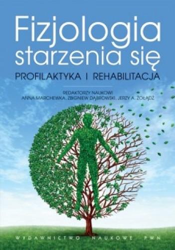 Okładka książki Fizjologia starzenia się. Profilaktyka i rehabilitacja