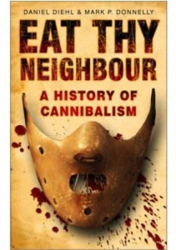 Okładka książki Eat Thy Neighbour: A History of Cannibalism
