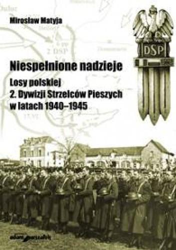 Okładka książki Niespełnione nadzieje. Losy polskiej 2. Dywizji Strzelców Pieszych w latach 1940-1945