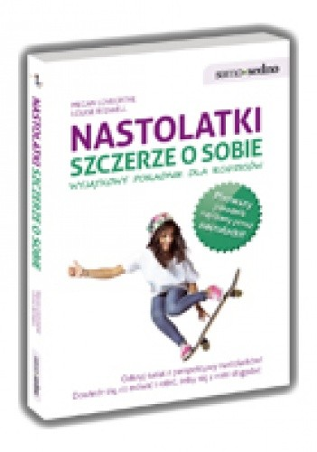Okładka książki Nastolatki szczerze o sobie. Wyjątkowy poradnik dla rodziców