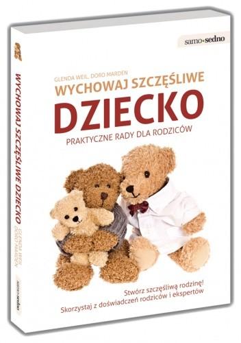 Okładka książki Wychowaj szczęśliwe dziecko Praktyczne porady dla rodziców
