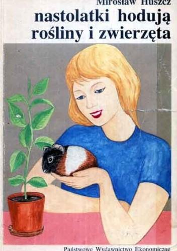 Okładka książki Nastolatki hodują rośliny i zwierzęta