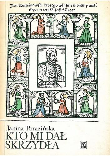 Okładka książki Kto mi dał skrzydła. Rzecz o Janie Kochanowskim