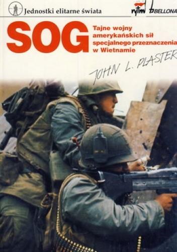 Okładka książki SOG. Tajne wojny amerykańskich sił specjalnego przeznaczenia w Wietnamie