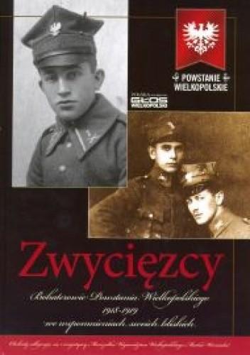 Okładka książki Zwycięzcy. Bohaterowie Powstania Wielkopolskiego 1918-1919 we wspomnieniach swoich bliskich