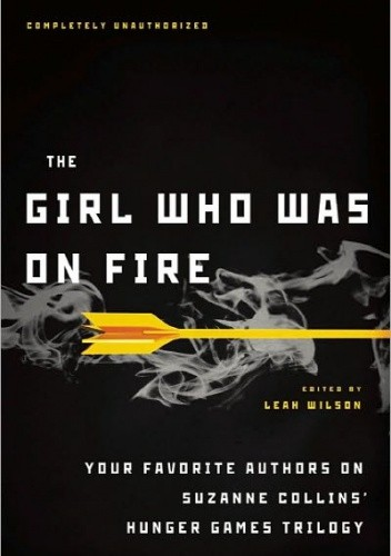 Okładka książki The Girl Who Was on Fire: Your Favorite Authors on Suzanne Collins' Hunger Games Trilogy