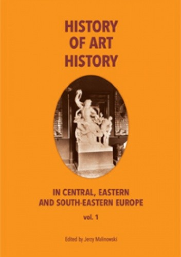 Okładka książki The History of Art History in Central, Eastern and South-Eastern Europe, vol. 1
