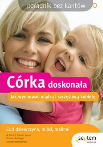 Okładka książki Córka doskonała. Jak wychować mądrą i szczęśliwą kobietę. Poradnik bez kantów