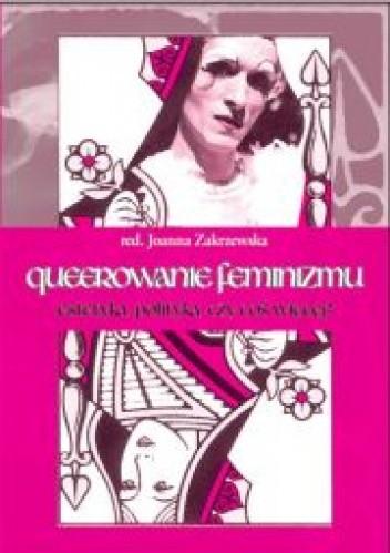 Okładka książki Queerowanie feminizmu. Estetyka, polityka, czy coś więcej?