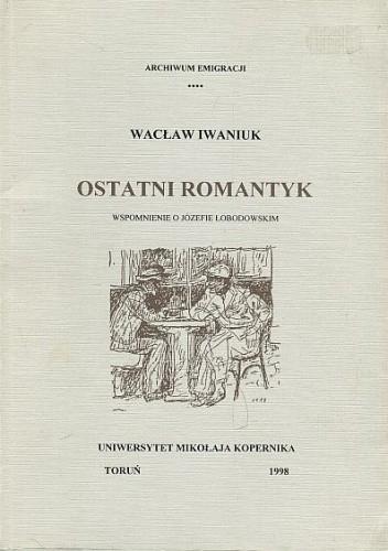 Okładka książki Ostatni romantyk. Wspomnienie o Józefie Łobodowskim