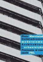 Doświadczenia modernizmu. Architektura i urbanistyka Poznania w czasach PRL
