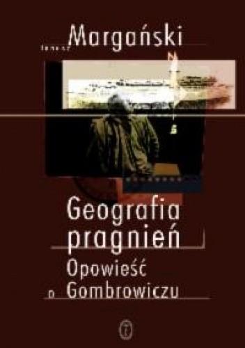 Okładka książki Geografia pragnień. Opowieść o Gombrowiczu