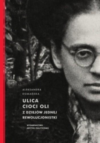 Okładka książki Ulica cioci Oli. Z dziejów jednej rewolucjonistki