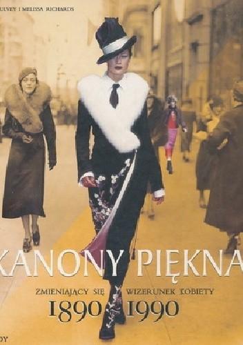 Okładka książki Kanony piękna. Zmieniający się wizerunek kobiety 1890-1990