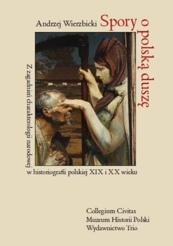 Okładka książki Spory o polską duszę. Z zagadnień charakterologii narodowej w historiografii polskiej XIX i XX wieku