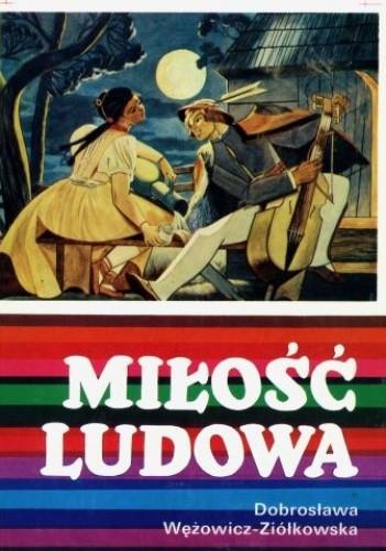 Okładka książki Miłość ludowa. Wzory miłości wieśniaczej  w polskiej pieśni ludowej  XVIII - XX wieku