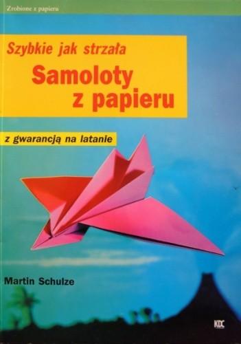 Okładka książki Samoloty z papieru. Szybkie jak strzała. Z gwarancją na latanie