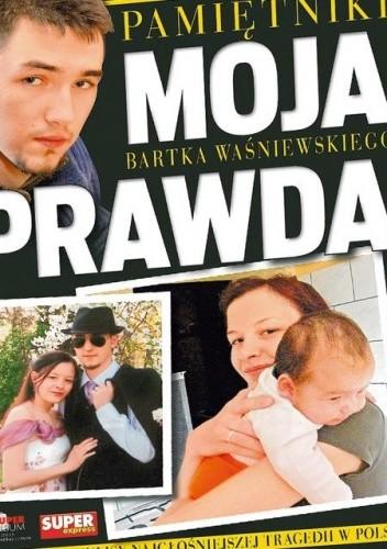 Okładka książki Moja Prawda - pamiętniki Bartka Waśniewskiego