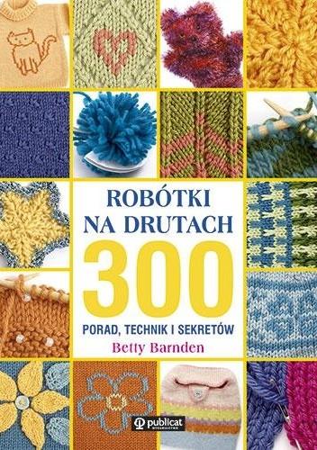 Okładka książki Robótki na drutach. 300 porad, technik i sekretów