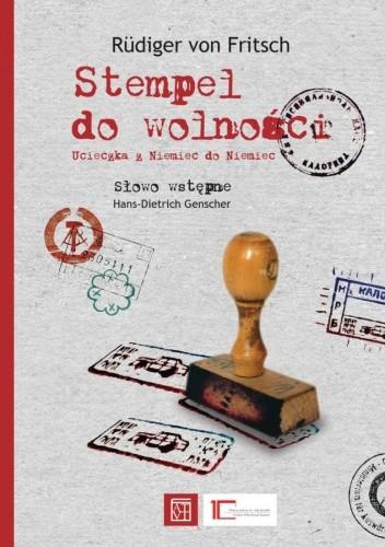 Okładka książki Stempel do wolności. Ucieczka z Niemiec do Niemiec
