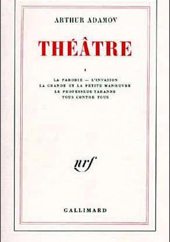Okładka książki La parodie, L'invasion, La grande et la petite manoeuvre, Tous contre tous, Le Professeur Taranne , Théâtre T1