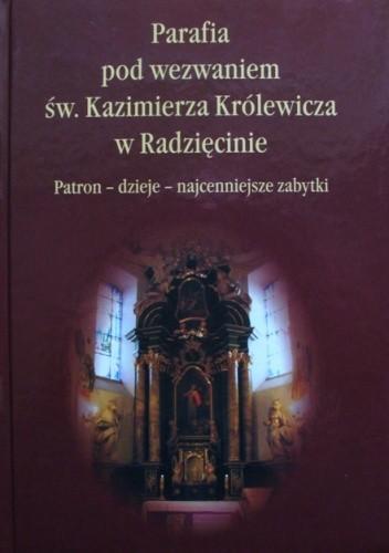Okładka książki Parafia pod wezwaniem św. Kazimierza Królewicza w Radzięcinie. Patron - dzieje - najcenniejsze zabytki