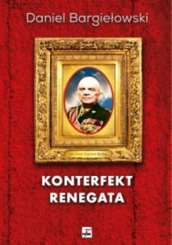 Okładka książki Konterfekt renegata. Generał brygady Zygmunt Berling