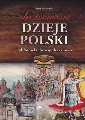 Okładka książki Ilustrowane dzieje Polski od Popiela do współczesności