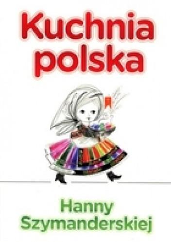 Kuchnia Polska Hanny Szymanderskiej Hanna Szymanderska