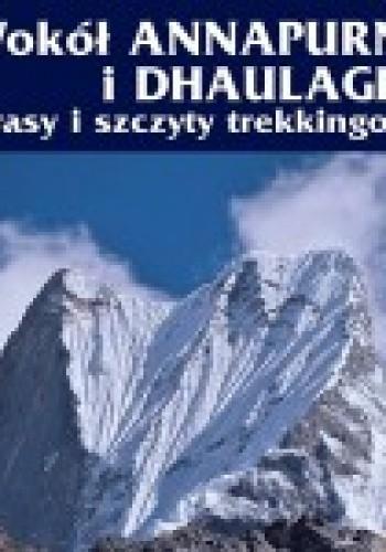 Okładka książki Wokół Annapurny i Dhaulagiri. Trasy i szczyty trekkingowe
