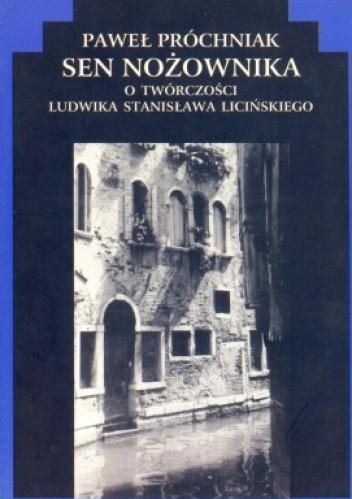 Okładka książki Sen nożownika. O twórczości Ludwika Stanisława Licińskiego