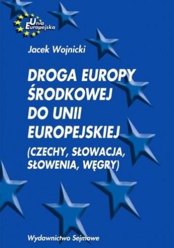 Okładka książki Droga Europy Środkowej do Unii Europejskiej (Czechy, Słowacja, Słowenia, Węgry)