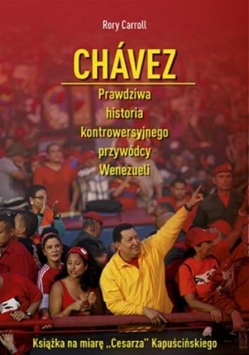 Okładka książki Chávez. Prawdziwa historia kontrowersyjnego przywódcy Wenezueli