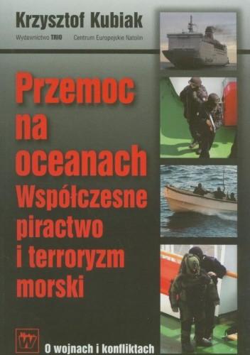 Okładka książki Przemoc na oceanach. Współczesne piractwo i terroryzm morski